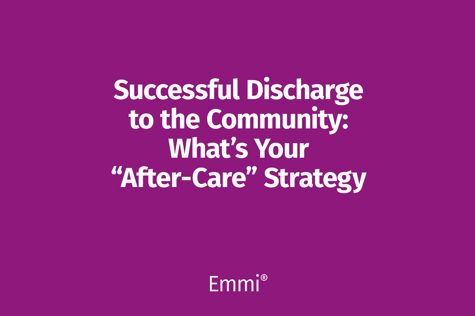 "Successful discharge to the community: What's your ""after-care"" strategy"