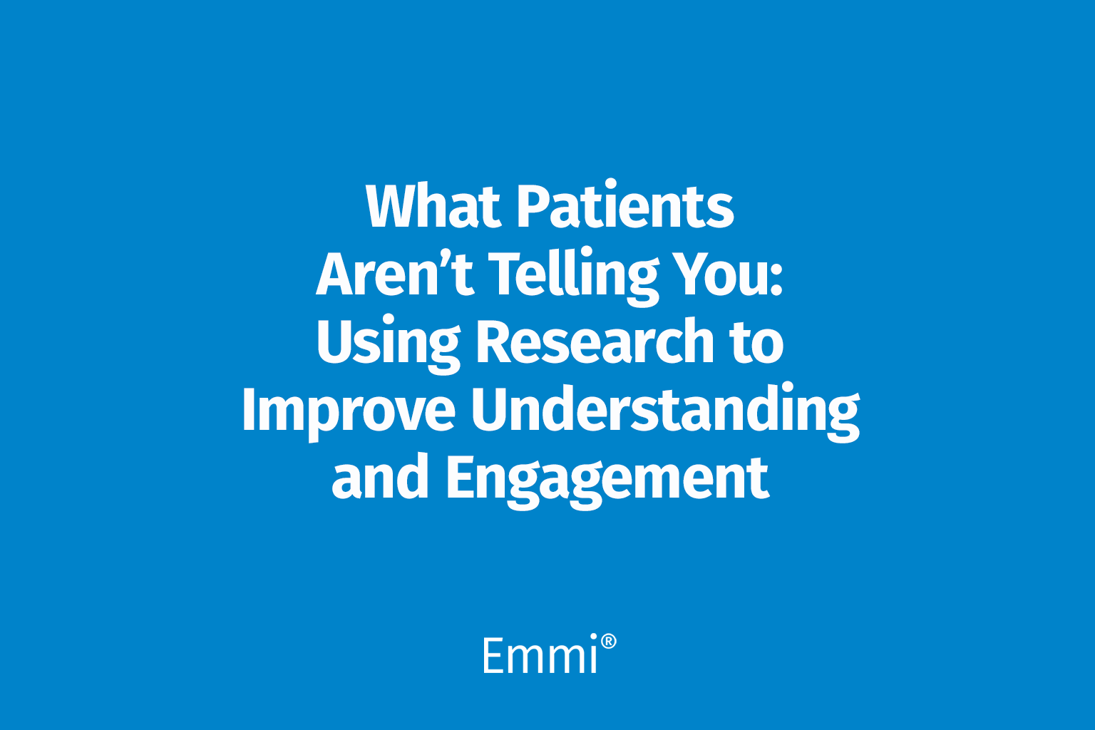 What patients aren't telling you: Using research to improve engagement